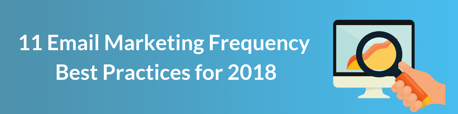 11 Email Marketing Frequency Best Practices for 2018